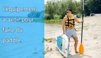 Quel équipement est nécessaire pour faire du paddle ?